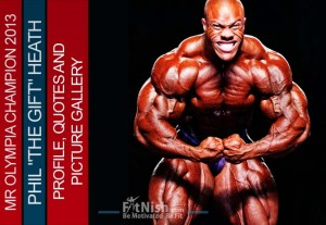 2013 Mr Olympia Champion, Phil The Gift Heath, Profile, Quotes And Picture Gallery