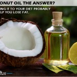 Just Adding Coconut Oil To Your Diet Won't Help You Lose Fat!