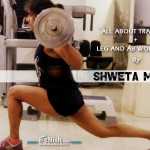 All About Training With Fitness Athlete, Shweta Mehta Plus Leg And Ab Workouts!