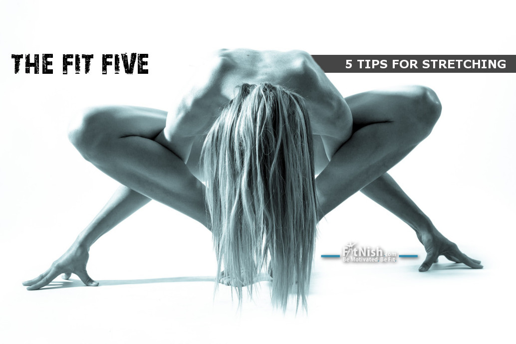 The Fit Five! 5 Tips For Stretching