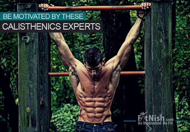 Be Motivated By These Calisthenics Experts