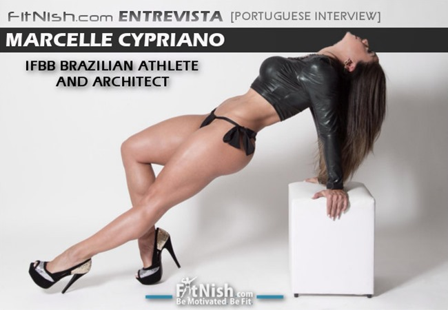 portuguese Interview With IFBB Brazilian Athlete And Architect, Marcelle Cypriano Nunes