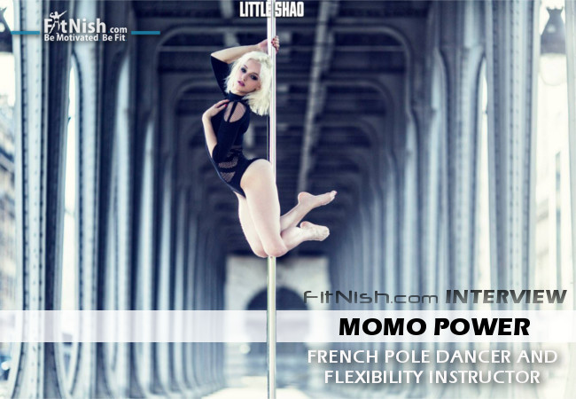 Fitnish.com Interview With French Pole Dancer And Flexibility instructor, Momo Power