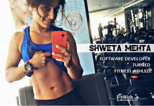 Fitnish.com Interview With Indian Software Developer Turned Fitness Athlete, Shweta Mehta