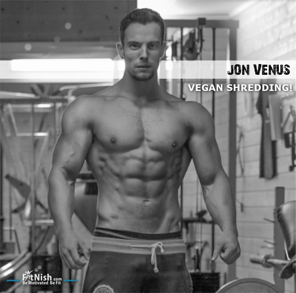 Jon Venus Vegan Shredding Fitnish Com