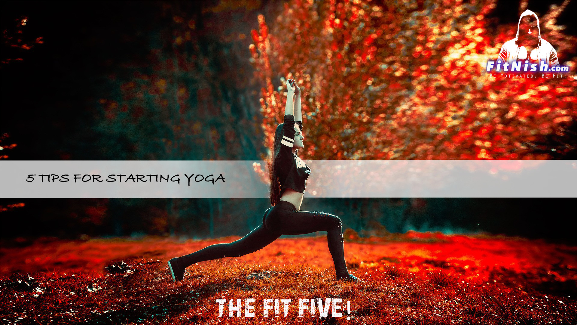The Fit Five! 5 Tips For You, If You Are Deciding To Give Yoga A Try